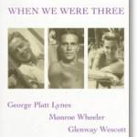 When We Were Three: The Travel Albums of George Platt Lynes, Monroe Wheeler andGlenway Wescott (1998)